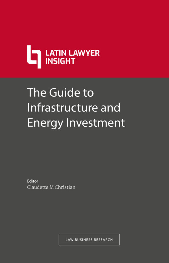 Latin Lawyer Guide to Infrastructure and Energy Investment, 3rd Edition
