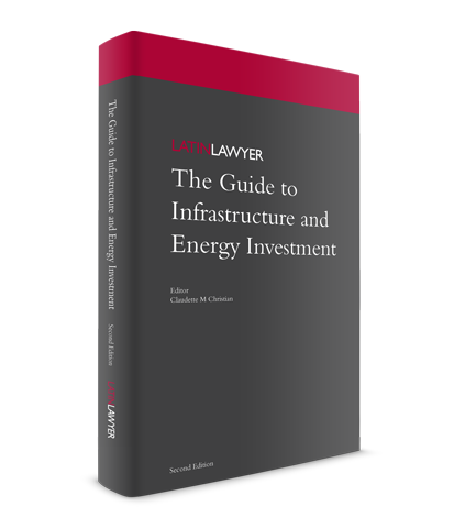 Latin Lawyer Guide to Infrastructure and Energy Investment Edition 2