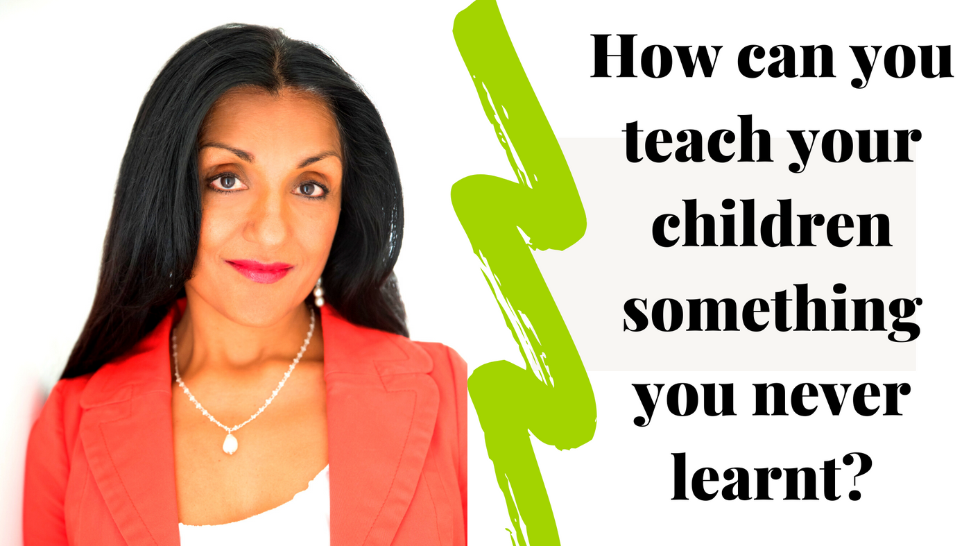 How can you teach your children something You've Never Learnt?