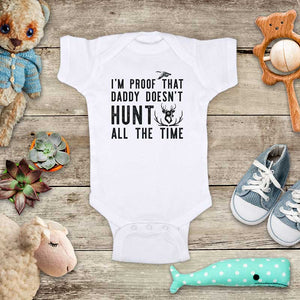 I'm proof that Daddy Doesn't HUNT all the Time - hunting funny baby onesie kids shirt Infant & Toddler Youth Shirt