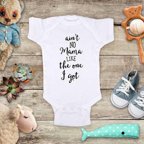 Aint No Mama like the One I got - baby onesie shirt Infant, Toddler & Youth Soft Shirt