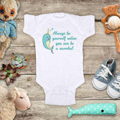 Always be yourself unless you can be a Narwhal funny baby onesie bodysuit Infant Toddler Youth Shirt