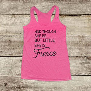 And Though She Be But Little, She is Fierce - Soft Triblend Racerback Tank fitness gym yoga running exercise birthday gift