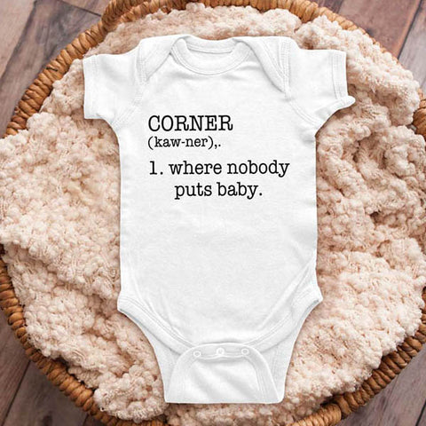 CORNER where nobody puts baby - funny cute baby onesie shirt Infant, Toddler & Youth Shirt