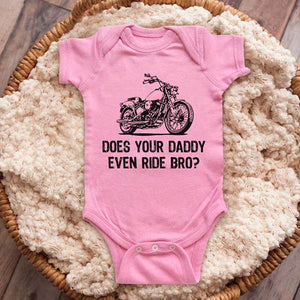 Does your daddy even ride bro - motorcycle bike biker funny baby onesie shirt Infant, Toddler & Youth Shirt
