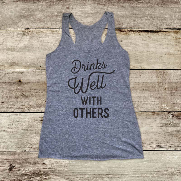 Drinks Well With Others - Soft Triblend Racerback Tank fitness gym yoga running exercise birthday gift