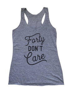 Forty Don't Care - Birthday Party - Soft Triblend Racerback Tank fitness gym yoga running exercise birthday gift