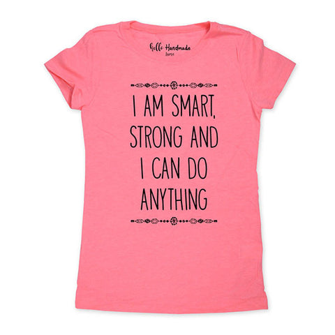 I Am Smart, Strong And I Can Do Anything - Kids Youth Girls Tee Shirt