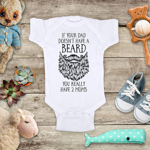 If your dad doesn't have a Beard You really have 2 Moms - funny kids baby bodysuit shirt - Infant & Toddler Youth Soft Fine Jersey Shirt Hello Handmade