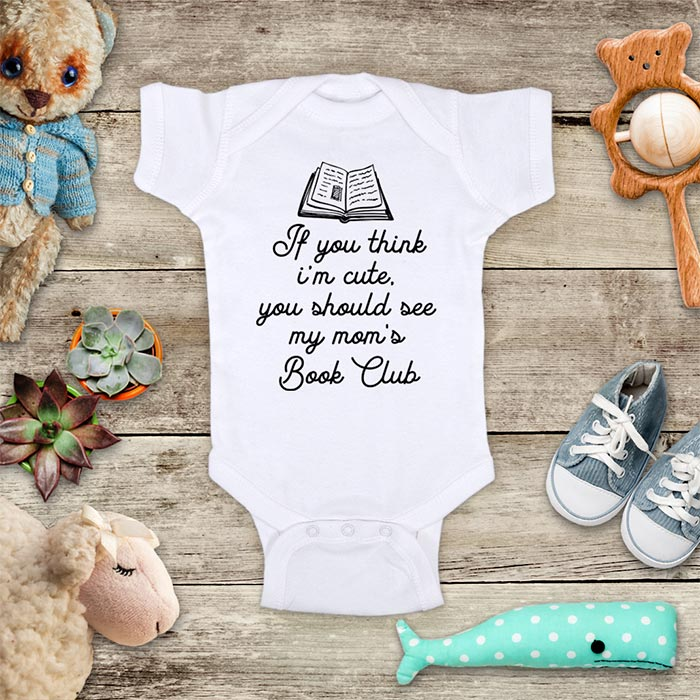 If you think I'm cute you should see my Mom's Book Club - kids baby onesie shirt Infant, Toddler & Youth Soft Shirt