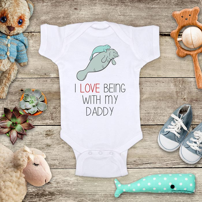I Love Being With my Daddy Manatees Baby Onesie Bodysuit Infant Toddler & Youth Soft Shirt