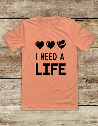 I Need A Life hearts - funny Video Game Soft Unisex Men or Women Short Sleeve Jersey Tee Shirt