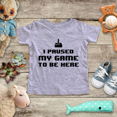 I Paused My Game To Be Here - playing Retro Video game design Baby Onesie Bodysuit, Toddler & Youth Soft Shirt