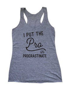 I Put The Pro in Procrastinate Soft Triblend Racerback Tank fitness gym yoga running exercise birthday gift