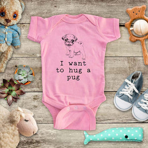 I want to hug a pug - cute pet animal zoo trip baby onesie kids shirt Infant & Toddler Youth Shirt