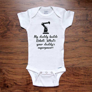 My daddy builds robots. What's your daddy's superpower? funny baby onesie shower gift for dad father kids shirt Infant & Toddler Youth Shirt