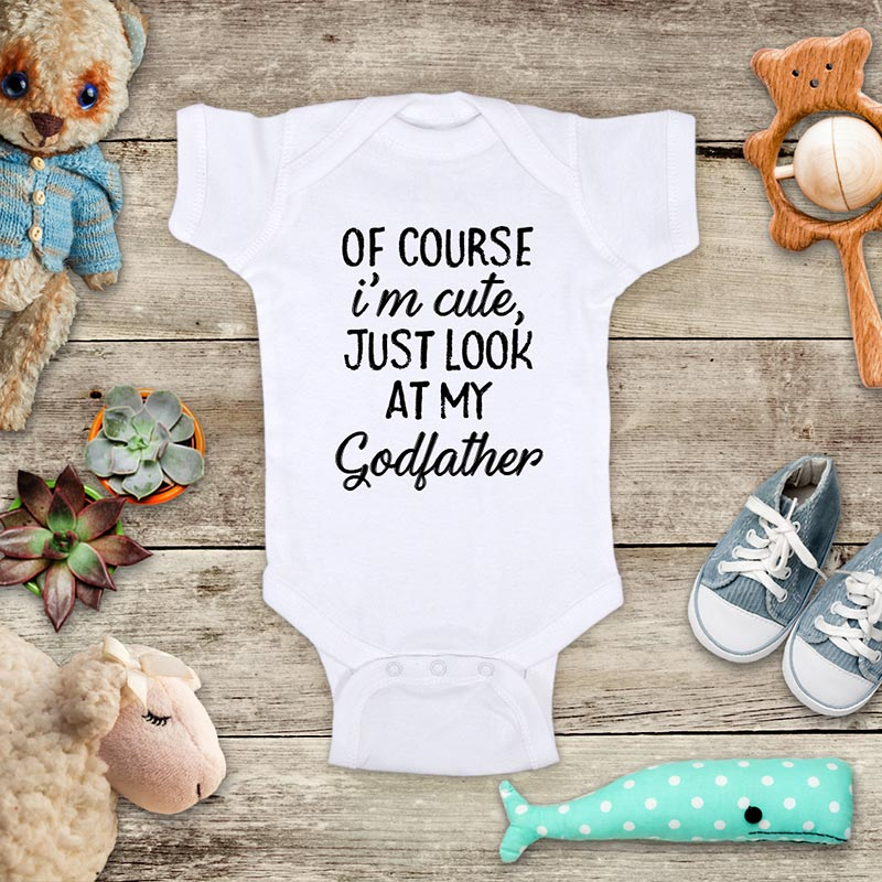 Of course I'm cute, just look at my Godfather - funny cute kids baby onesie shirt - Infant & Toddler Youth Soft Fine Jersey Shirt