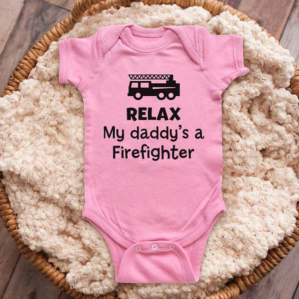 Relax my daddy's a Firefighter - funny baby onesie shirt Infant, Toddler & Youth Shirt