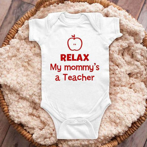 Relax my mommy's a Teacher teaching - funny baby onesie shirt Infant, Toddler & Youth Shirt