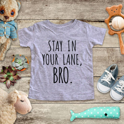 Stay In Your Lane, Bro. funny Baby Onesie Bodysuit, Toddler & Youth Soft Shirt