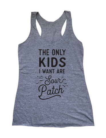 The Only Kids I Want Are Sour Patch Soft Triblend Racerback Tank fitness gym yoga running exercise birthday gift