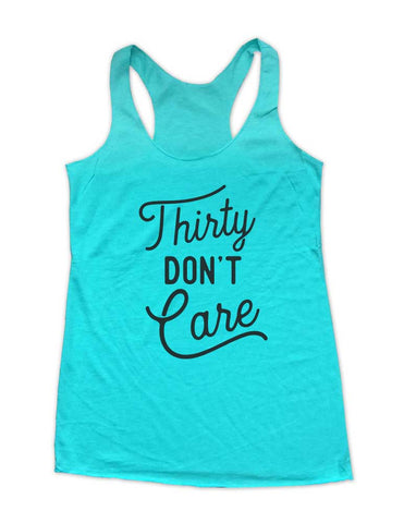 Thirty Don't Care Birthday Party Soft Triblend Racerback Tank fitness gym yoga running exercise birthday gift