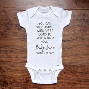 CUSTOM baby onesie You Can Stop Asking when we're going to have a baby now... (Baby Name) Coming (Date) pregnancy announcement