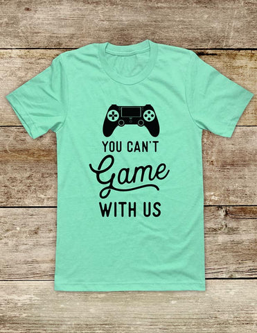 You Can't Game With Us - funny Video Game Soft Unisex Men or Women Short Sleeve Jersey Tee Shirt