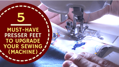 5 must-have presser feet to upgrade your sewing (machine)
