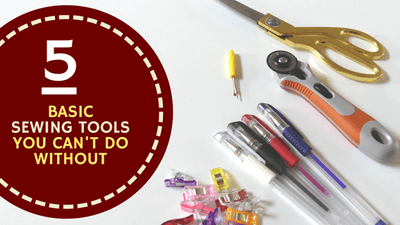 The 5 basic sewing tools you can't do without!