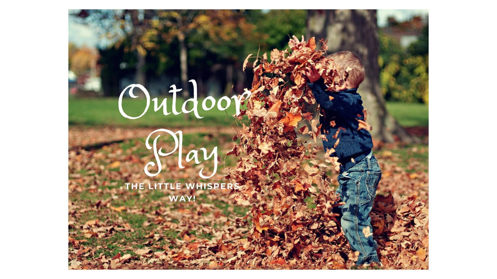Outdoor Play: The Little Whispers Way! | Little Whispers