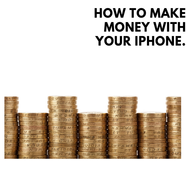 How To Make Money with Your iPhone