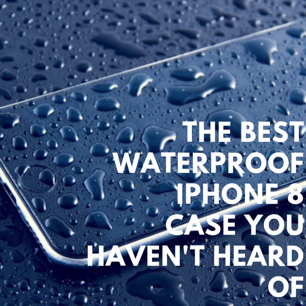 The Best Waterproof iPhone 8 Case You Haven't Heard Of | Hitcase