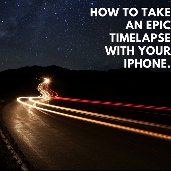 How To Take Epic Time Lapse Videos With Your iPhone