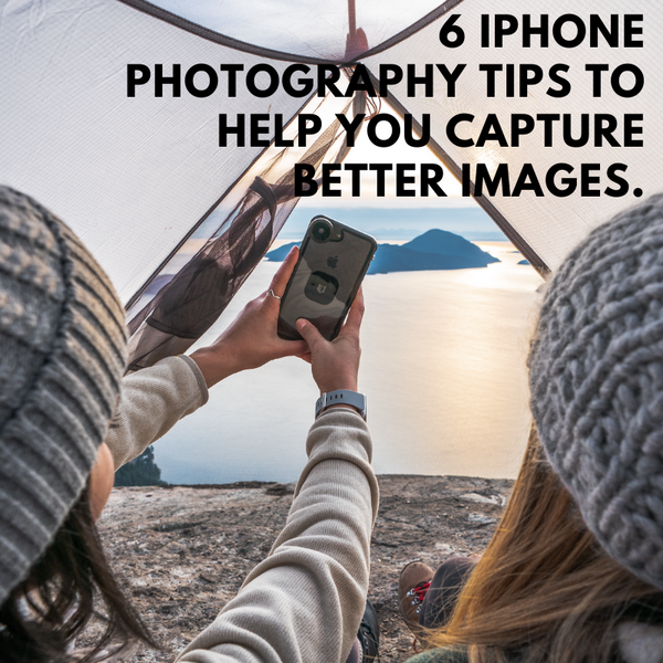 6 iPhone Photography Tips to Help You Capture Better Images