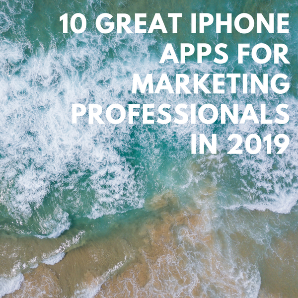 10 Great (and Free) iPhone Apps for Marketing Professionals in 2019