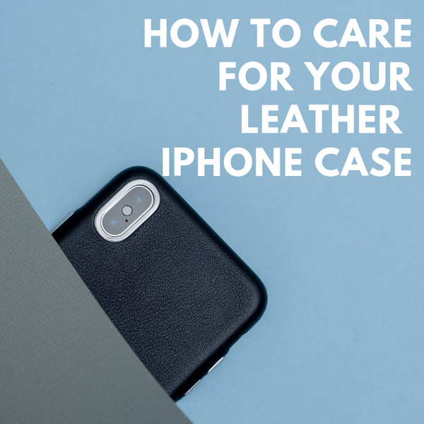 How to Care For Your Leather iPhone Case