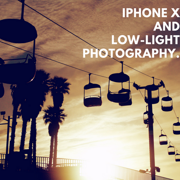 Your iPhone X and Low Light iPhone Photography