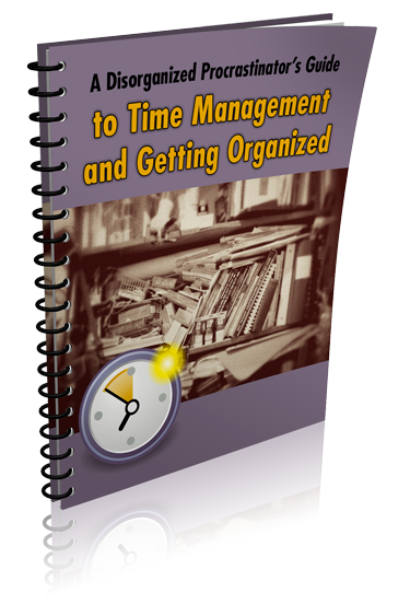 A Disorganized Procrastinator's Guide to Time Management and Getting Organized