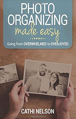 Photo Organizing Made Easy: Going from Overwhelmed to Overjoyed (Paperback)