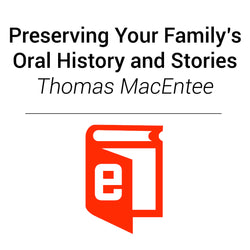 E-Book: Preserving Your Family's Oral History and Stories - Thomas MacEntee