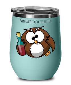 Wine a bit. You'll feel better  - Tumbler