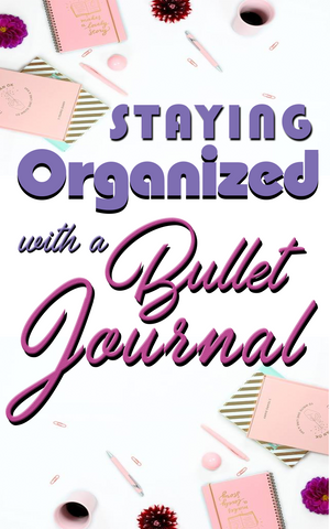 Staying Organized With Bullet Journals