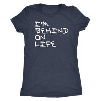 Behind On Life Women's T Shirt
