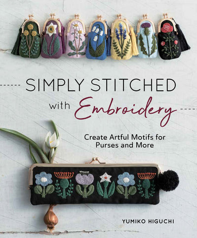 Simply Stitched with Embroidery: Embroidery Motifs for Purses and More - Yumiko Higuchi - Zakka Workshop