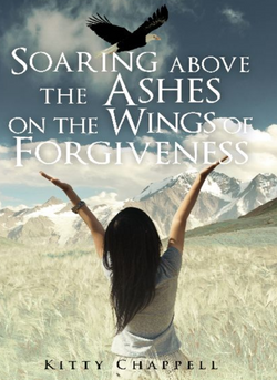 (ePub Version) Soaring Above the Ashes on the Wings of Forgiveness
