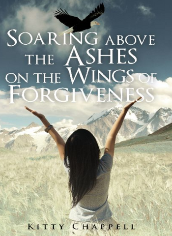 (Printed Version) Soaring Above the Ashes on the Wings of Forgiveness