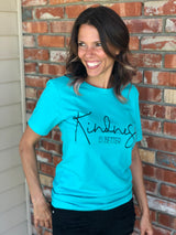 Kindness is Better Turquoise T-Shirt