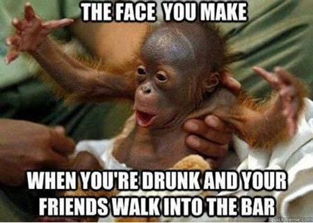 That Face You Make When Your Drunk And Your Friends Walk Into The Bar