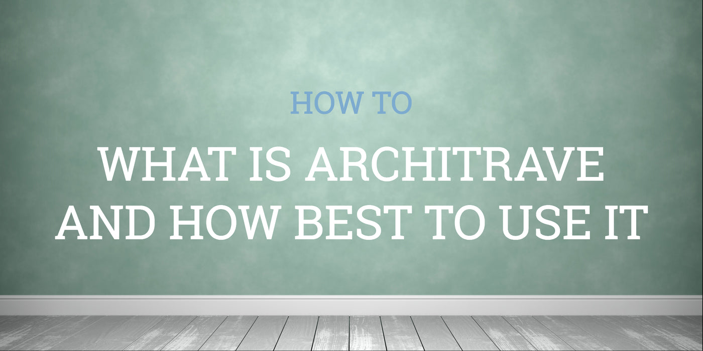 What Is Architrave and How To Use It In Your Home
